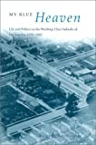 img - for My Blue Heaven: Life and Politics in the Working-Class Suburbs of Los Angeles, 1920-1965 (Historical Studies of Urban America) 1st (first) Edition by Nicolaides, Becky M. [2002] book / textbook / text book