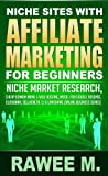 Niche Sites With Affiliate Marketing For Beginners : Niche Market Research, Cheap Domain Name & Web Hosting, Model For Goo...