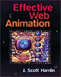 Effective Web Animation: Advanced Techniques for the Web...