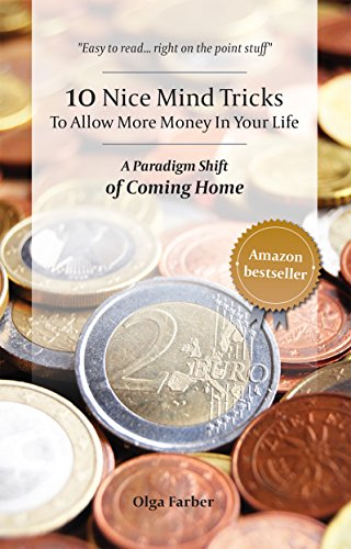 10 Nice Mind Tricks To Allow More Money In Your Life: A Paradigm Shift of Coming Home PDF