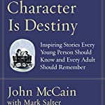 Character Is Destiny   John McCain,Mark Salter
