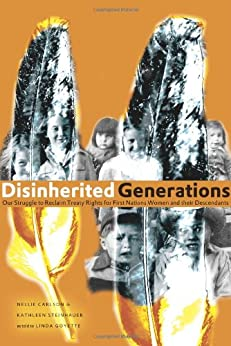 Disinherited generations : our struggle to reclaim treaty rights for First Nations women and their descendants