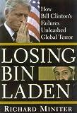 Losing Bin Laden: How Bill Clintons Failures Unleashed Global Terror