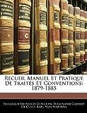 Recueil Manuel Et Pratique De Traités Et Conventions: 1879-1885 (French Edition)