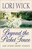 Beyond the Picket Fence: And Other Short Stories (0736900551) by Wick, Lori