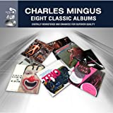 CHARLES MINGUS : EIGHT CLASSIC ALBUMS