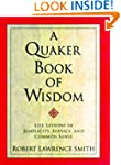 A Quaker Book of Wisdom: Life Lessons...