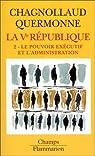 La cinquième République, tome 2 : Le pouvoir exécutif et l'administration par Chagnollaud