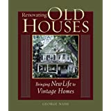 Renovating Old Houses: Bringing New Life to Vintage Homes ~ George Nash
