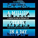 A Million Years in a Day: A Curious History of Everyday Life (       UNABRIDGED) by Greg Jenner Narrated by Greg Jenner