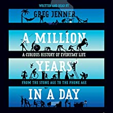 A Million Years in a Day: A Curious History of Everyday Life Audiobook by Greg Jenner Narrated by Greg Jenner