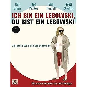 Ich bin ein Lebowski, du bist ein Lebowski: Die ganze Welt des Big Lebowski. Mit einem Vor