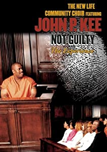 The John P. Kee & The New Life Community Choir: Not Guilty - The Experience