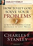 How to Let God Solve Your Problems: 12 Keys for Finding Clear Guidance in Lifes Trials