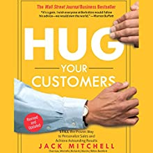 Hug Your Customers: The Proven Way to Personalize Sales and Achieve Astounding Results (       UNABRIDGED) by Jack Mitchell Narrated by Jack Mitchell