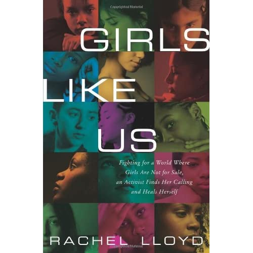 Girls Like Us: Fighting for a World Where Girls Are Not for Sale an Activist Finds Her Calling and Heals Herself