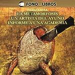 La Metamorfosis, Un Artista del Ayuno, Informe a una Academia [The Metamorphosis, A Fasting Artist, A Report to an Academy] | Franz Kafka