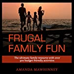 Frugal Family Fun: An Ultimate Resource of Over 300 Budget-Friendly Family Activities | Amanda Mawhinney