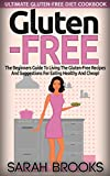 Gluten-Free: Ultimate Gluten Free Diet Cookbook! -  The Beginners Guide to Living the Gluten-Free Lifestyle With Easy Gluten-Free Recipes And Suggestions ... Eating, Blood Sugar Solution, Get In Shape)