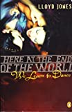 Here at the End of the World We Learn to Dance (0143018183) by Jones, Lloyd