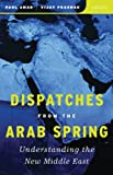 img - for Dispatches from the Arab Spring: Understanding the New Middle East book / textbook / text book