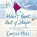 A Heart Bent Out of Shape | Emylia Hall