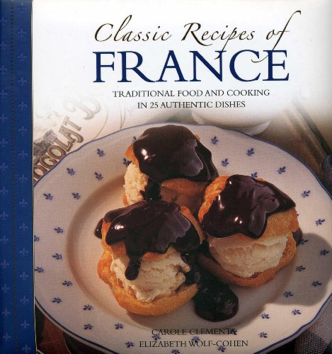 Classic Recipes of France: Traditional food and cooking in 25 authentic regional dishes by Carole Clements, Elizabeth Wolf-Cohen
