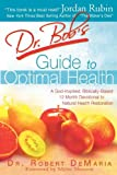 Dr. Bobs Guide to Optimal Health: Gods Plan for a Long, Healthy Life