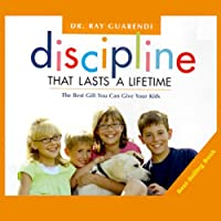 Discipline That Lasts a Lifetime: The Best Gift You Can Give Your Kids (       ABRIDGED) by Ray Guarendi Narrated by Ray Guarendi