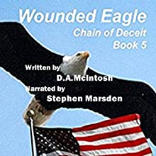 Wounded Eagle: Chain of Deceit, Book 5 Audiobook by David A. McIntosh Narrated by Stephen H. Marsden