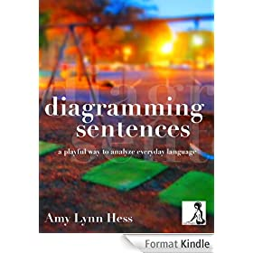 Diagramming Sentences: A Playful Way to Analyze Everyday Language (English Edition)