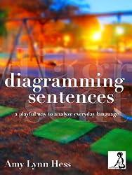 Diagramming Sentences: A Playful Way to Analyze Everyday Language (English Edition)