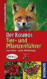 Der Kosmos Tier- und Pflanzenführer: 1000 Arten, 4000 Abbildungen (Kosmos-Naturführer)