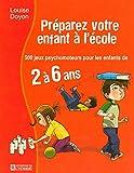 Préparez votre enfant à l'école: 500 jeux psychomoteurs pour les enfants de 2 à 6 ans