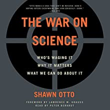 The War on Science: Who's Waging It, Why It Matters, What We Can Do About It Audiobook by Shawn Lawrence Otto Narrated by Peter Berkrot