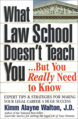 What Law School Doesnt Teach You...but You Really Need to Know : Expert Tips & Strategies for Making Your Legal Career a Huge Success, KIMM ALAYNE WALTON