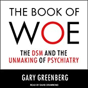 The Book of Woe: The DSM and the Unmaking of Psychiatry | [Gary Greenberg]