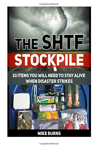 The SHTF Stockpile: 33 Items You Will Need to Stay Alive When Disaster Strikes (The SHTF Stockpile, the shtf stockpile books, shtf survival)