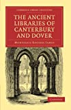 The Ancient Libraries of Canterbury and Dover: The Catalogues of the Libraries of Christ Church Priory and St. Augustines Abbey at Canterbury and of ... Library Collection - Medieval History)