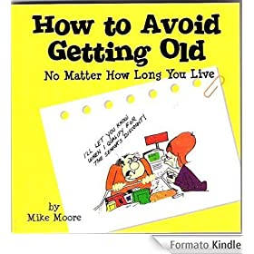 How to Avoid Getting Old No Matter How Long You Live (English Edition)