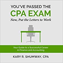 You've Passed the CPA Exam: Your Guide to a Successful Career in Finance and Accounting: The Career CPA, Book 2 (       UNABRIDGED) by Kary R. Shumway Narrated by Danny Bergen
