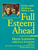 Full Esteem Ahead: One Hundred Ways to Build Self-Esteem in Children and Adults Diane Loomans