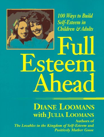 Full Esteem Ahead: 100 Ways to Build Self-Esteem in Children and Adults, Loomans, Diana; Loomans, Julia