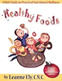 Healthy Foods Unit Study: A guide for nutrition and wellness (Grade K-5) (1891400150) by Ely, Leanne