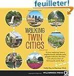 Walking Twin Cities: 34 Tours Explori...
