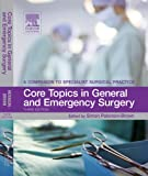 img - for Core Topics in General and Emergency Surgery: A Companion to Specialist Surgical Practice, 3e book / textbook / text book