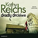 Deadly Decisions (       UNABRIDGED) by Kathy Reichs Narrated by Lorelei King