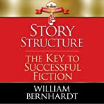 Story Structure: The Key to Successful Fiction: The Red Sneaker Writers Book Series, Volume 1 | William Bernhardt