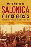 Salonica, City of Ghosts: Christians, Muslims and Jews (0007120230) by Mazower, Mark