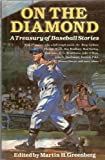 On The Diamond: A Treasury Of Baseball Stories (0517625423) by Greenberg, Martin H.